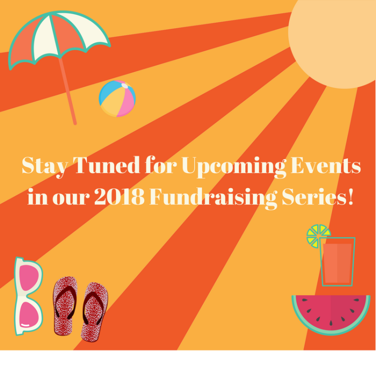 Stay Tuned for Upcoming Events in our 2018 Fundraising Series!.png